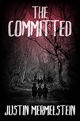 The Committed: A Supernatural Thriller by Justin Mermelstein