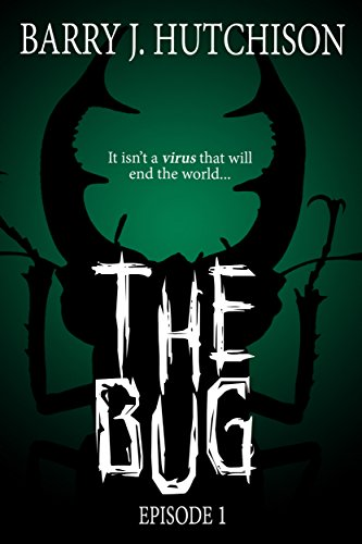 The Bug - Episode 1 by Barry J. Hutchison