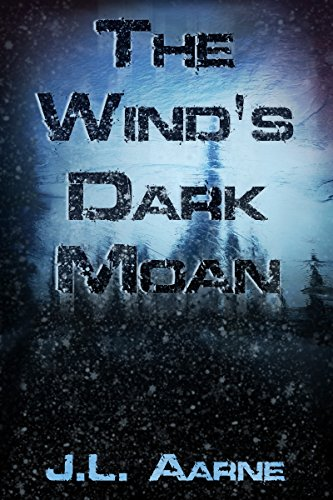 The Wind's Dark Moan by J.L. Aarne