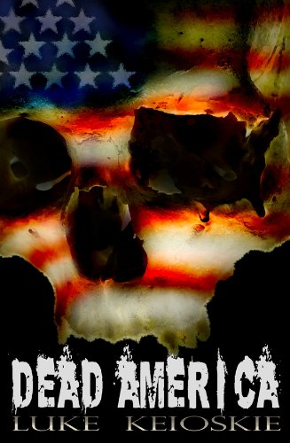 Dead America: A Zombie Novel by Luke Keioskie