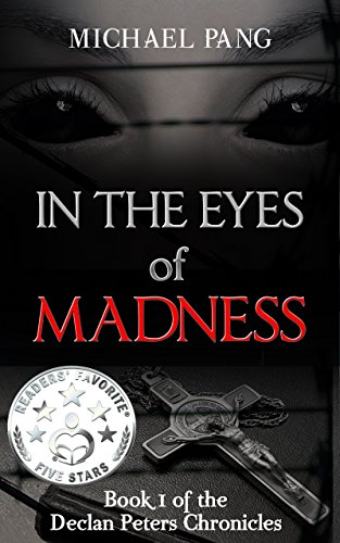 In the Eyes of Madness (Declan Peters Chronicles Book 1) by Michael Pang