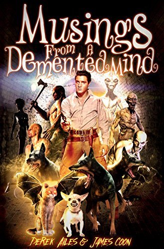 Musings From A Demented Mind by Derek Ailes