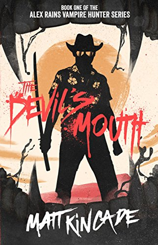 The Devil's Mouth (Alex Rains, Vampire Hunter Book 1) by Matt Kincade