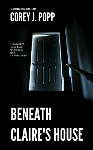 Beneath Claire's House by Corey J. Popp