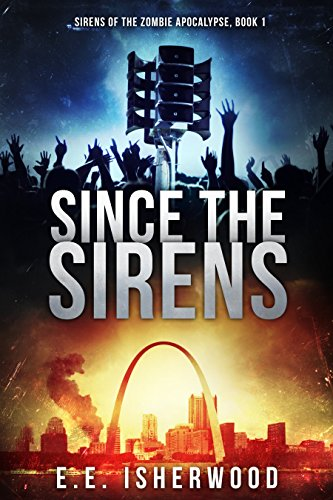 Since the Sirens: Sirens of the Zombie Apocalypse, Book 1 by E.E. Isherwood