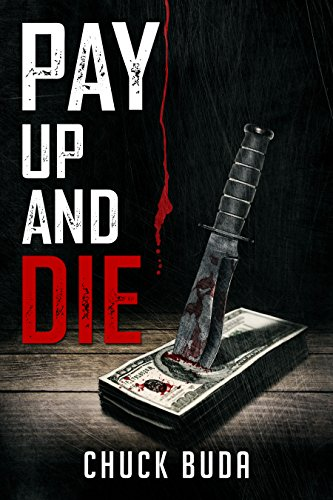 Pay Up and Die by Chuck Buda
