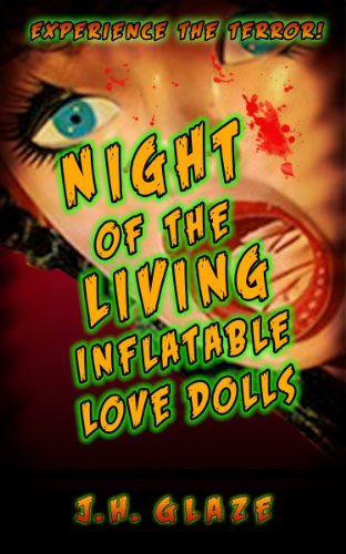 Night of the Living Inflatable Love Dolls by J.H. Glaze