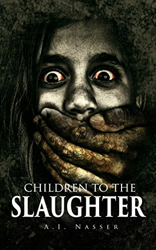 Children To The Slaughter by A.I. Nasser