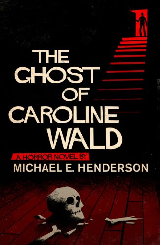 The Ghost of Caroline Wald: a Ghost Story and Horror Novel by Michael E. Henderson