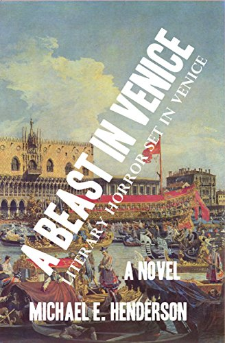 A Beast in Venice by Michael E. Henderson
