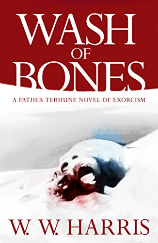 Wash of Bones: A Father Terhune Novel of Exorcism by W. W. Harris