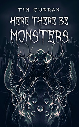 Here There Be Monsters by Tim Curran