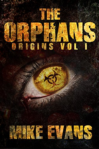 The Orphans: Origins (The Orphans Zombies Book 1) by Mike Evans