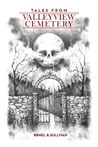 Tales From Valleyview Cemetery by John Brhel
