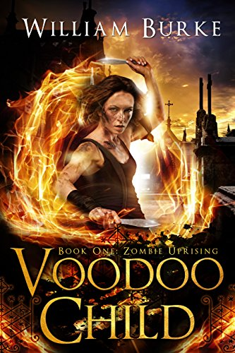 Voodoo Child, Book One: Zombie Uprising by William Burke