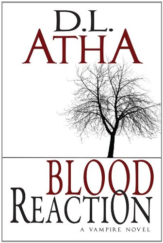 Blood Reaction A Vampire Novel by DL Atha