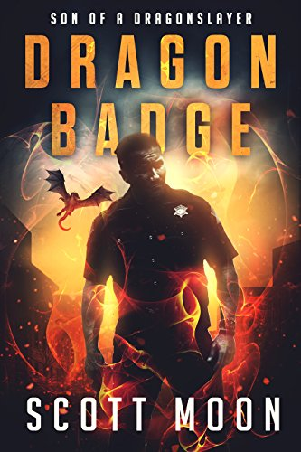 Dragon Badge (Son of a Dragonslayer Book 1) by Scott Moon