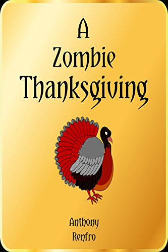 A Zombie Thanksgiving by Anthony Renfro