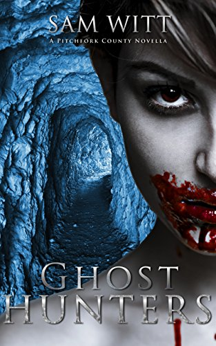 Ghost Hunters: A Pitchfork County Novella by Sam Witt