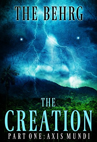 The Creation: Axis Mundi (The Creation Series Book 1) by The Behrg