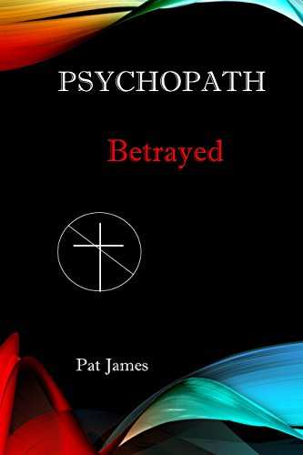 Psychopath: Betrayed by Pat James