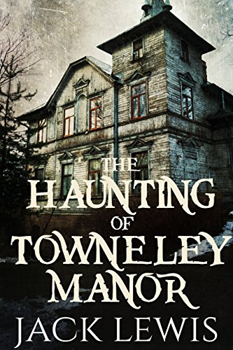 The Haunting of Towneley Manor by Jack Lewis