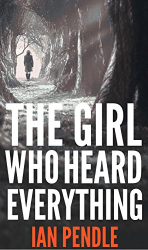 The Girl Who Heard Everything by Ian Pendle
