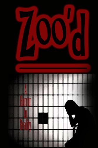 Zoo'd: A Horror in Reality by Kevin Michael Guest