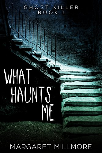 What Haunts Me (Ghost Killer Book 1) by Margaret Millmore