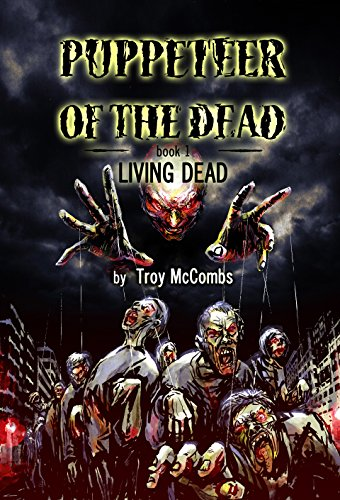 Puppeteer of the Dead (The Living Dead Book 1) by Troy McCombs