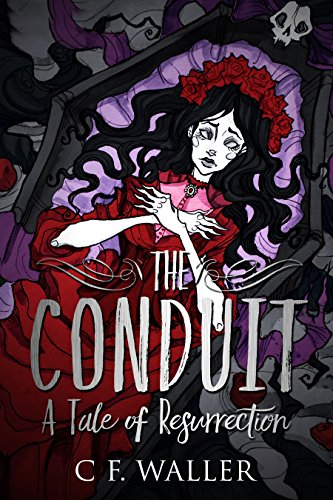 The Conduit: A Tale of Resurrection by C. F. WALLER
