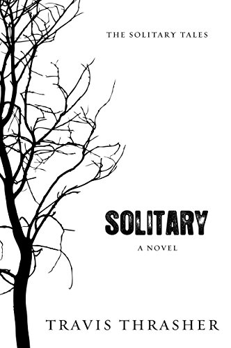 Solitary: A Novel (Solitary Tales Series Book 1) by Travis Thrasher