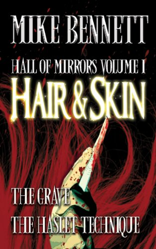 Hair and Skin and Other Stories (Hall of Mirrors Book 1) by Mike Bennett