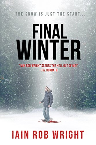 The Final Winter: An Apocalyptic Horror Novel by Iain Rob Wright