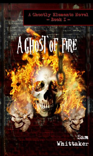 A Ghost of Fire (Ghostly Elements Book 1) by Sam Whittaker