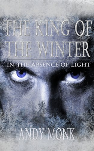 The King of the Winter (In The Absence of Light Book 1) by Andy Monk