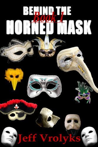 Behind The Horned Mask: Book 1 by Jeff Vrolyks