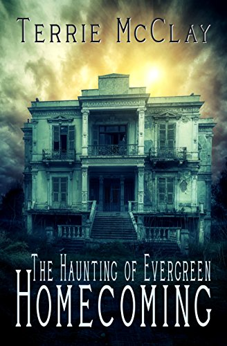 The Haunting of Evergreen:Homecoming by Terrie McClay