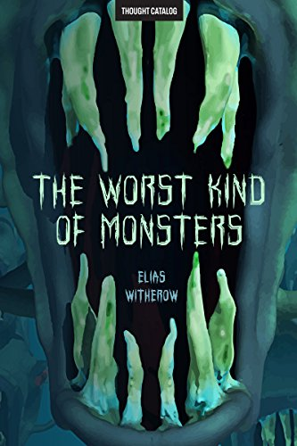 The Worst Kind of Monsters by Elias Witherow