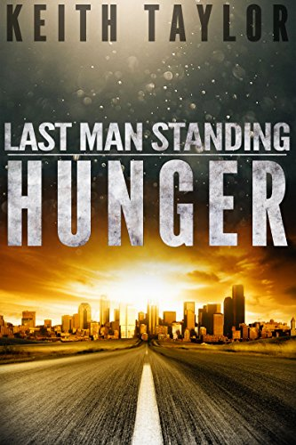 HUNGER: Last Man Standing Book One by Keith Taylor