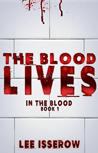 The Blood Lives (In The Blood Book 1) by Lee Isserow