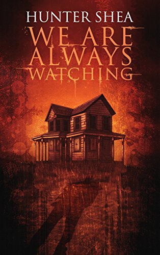 We Are Always Watching by Hunter Shea