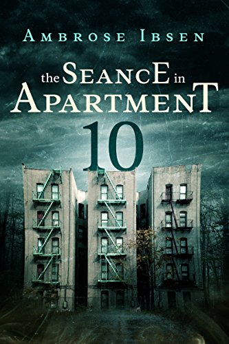 The Seance in Apartment 10 by Ambrose Ibsen