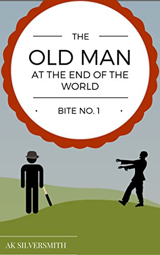 Bite No.1: The Old Man at the End of the World: a zombie apocalypse satire by AK Silversmith