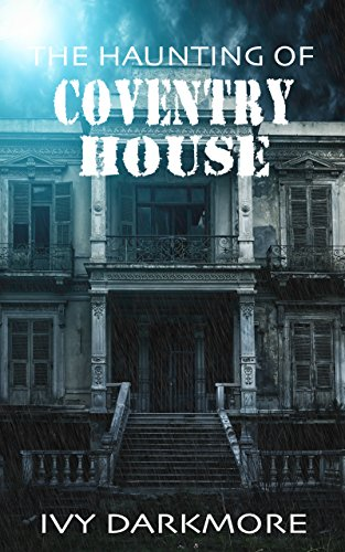 The Haunting Of Coventry House by Ivy Darkmore