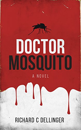 Doctor Mosquito: A Novel by Richard C Dellinger