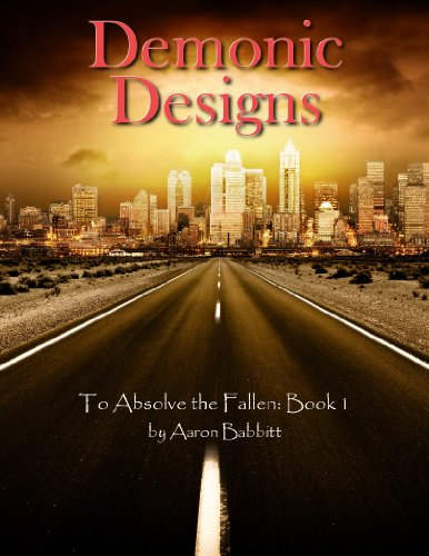 Demonic Designs (To Absolve the Fallen Book 1) by Aaron Babbitt