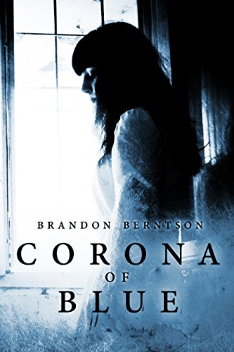 Corona of Blue: A Ghost Story Thriller by Brandon Berntson