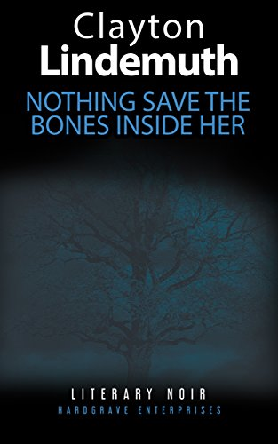 Nothing Save the Bones Inside Her by Clayton Lindemuth