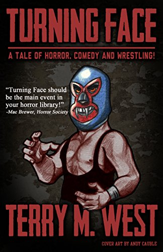 Turning Face: A Tale of Horror, Comedy & Wrestling! by Terry M. West